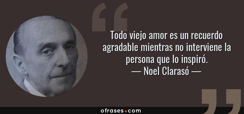 Noel Clarasó Todo Viejo Amor Es Un Recuerdo Agradable