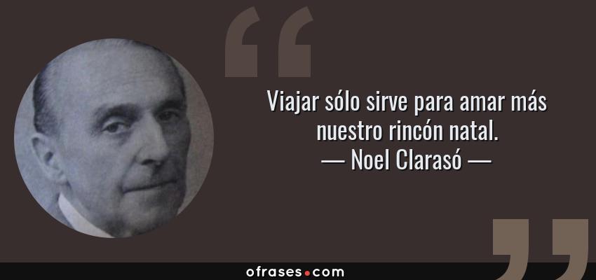 Noel Clarasó Viajar Sólo Sirve Para Amar Más Nuestro Rincón