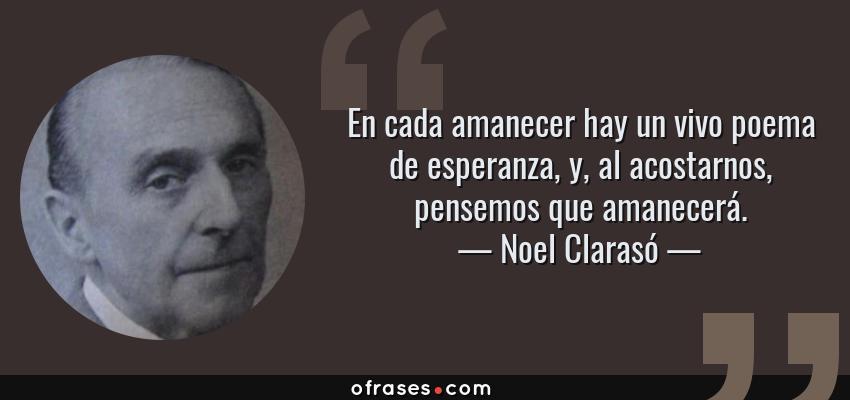 Noel Claras U00f3 En Cada Amanecer Hay Un Vivo Poema De