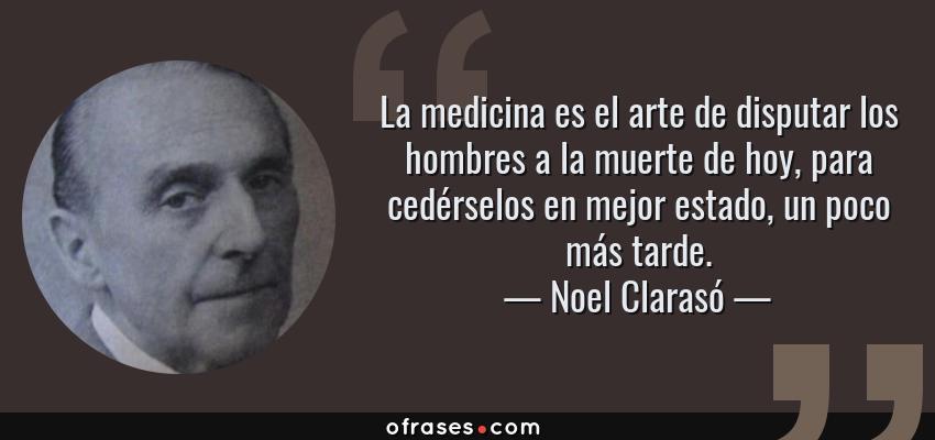 Noel Clarasó La Medicina Es El Arte De Disputar Los Hombres