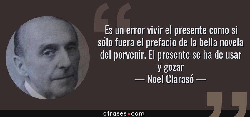 Noel Clarasó Es Un Error Vivir El Presente Como Si Sólo