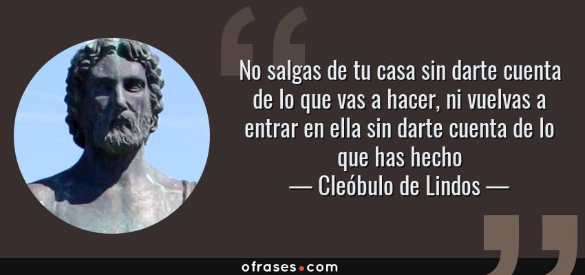 Cleóbulo De Lindos No Salgas De Tu Casa Sin Darte Cuenta De