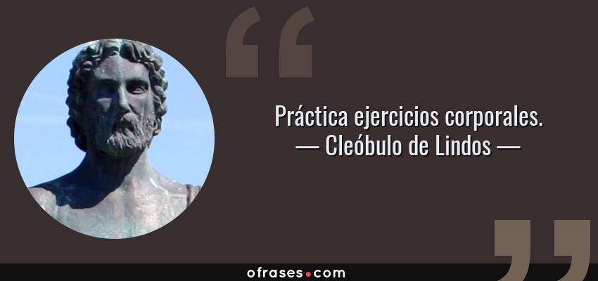 Frases de Cleóbulo de Lindos - Práctica ejercicios corporales.
