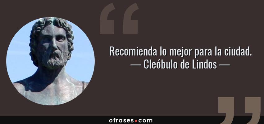 Frases de Cleóbulo de Lindos - Recomienda lo mejor para la ciudad.