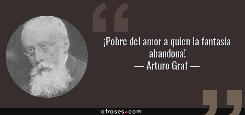 Arturo Graf Pobre Del Amor A Quien La Fantasia Abandona