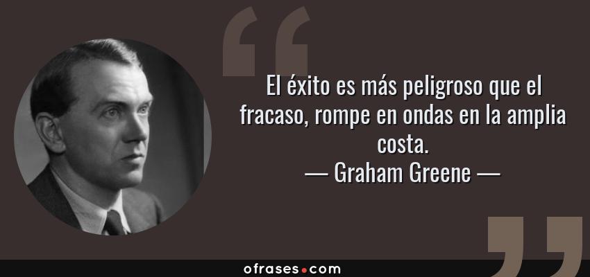 Frases de Graham Greene - El éxito es más peligroso que el fracaso, rompe en ondas en la amplia costa.