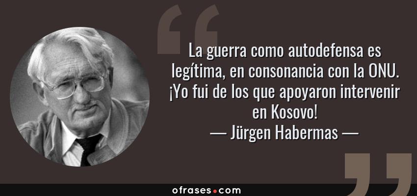 Jürgen Habermas La Guerra Como Autodefensa Es Legítima En