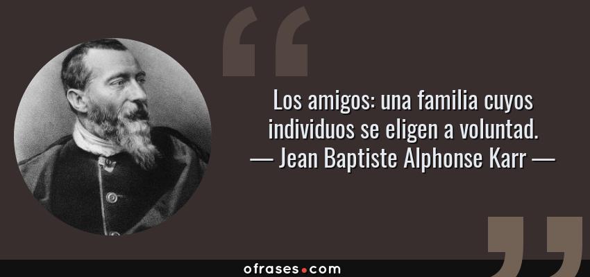 Jean Baptiste Alphonse Karr Los Amigos Una Familia Cuyos Individuos Se Eligen A Voluntad