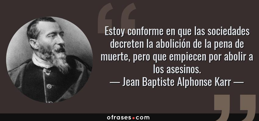 Jean Baptiste Alphonse Karr Estoy Conforme En Que Las