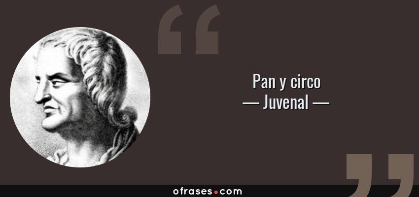 Frases de Juvenal - Pan y circo