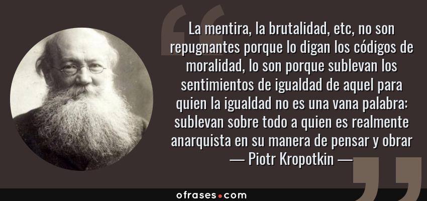 Piotr Kropotkin La Mentira La Brutalidad Etc No Son