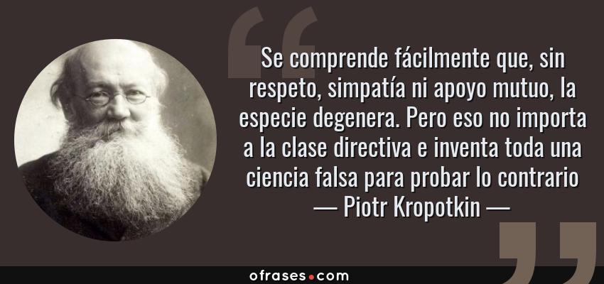 Piotr Kropotkin Se Comprende Fácilmente Que Sin Respeto