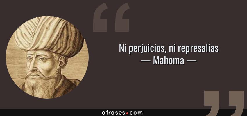 Frases de Mahoma - Ni perjuicios, ni represalias