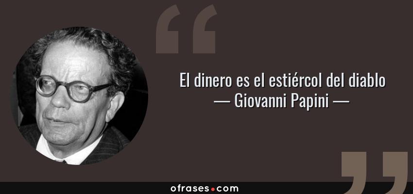 Frases de Giovanni Papini - El dinero es el estiércol del diablo