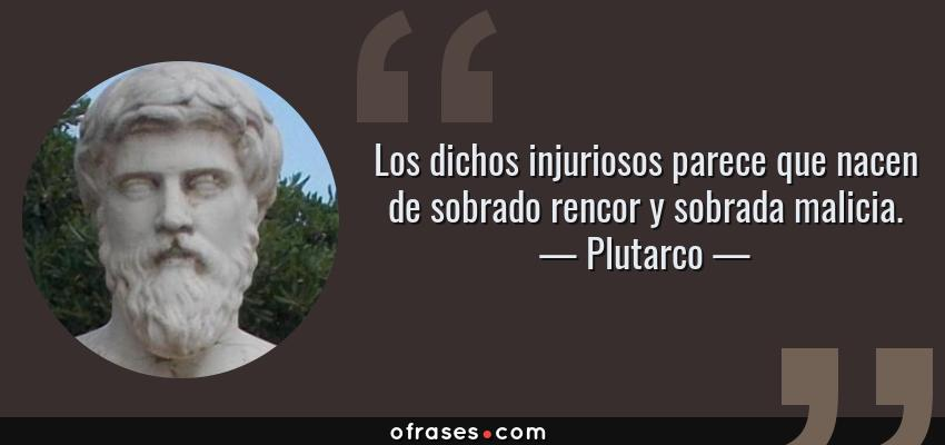 Plutarco Los Dichos Injuriosos Parece Que Nacen De Sobrado
