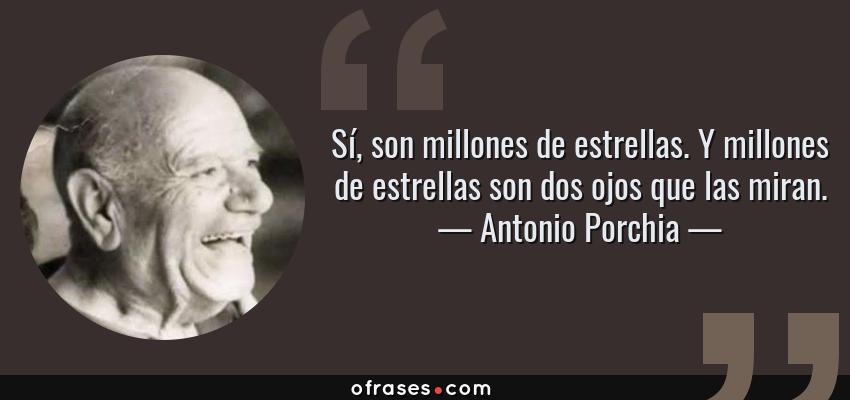 Frases de Antonio Porchia - Sí, son millones de estrellas. Y millones de estrellas son dos ojos que las miran.