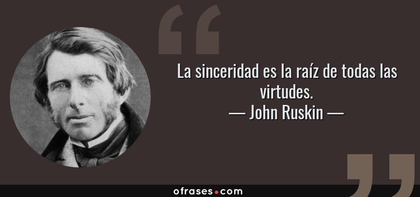 John Ruskin La Sinceridad Es La Raíz De Todas Las Virtudes