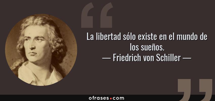 Friedrich Von Schiller La Libertad Sólo Existe En El Mundo