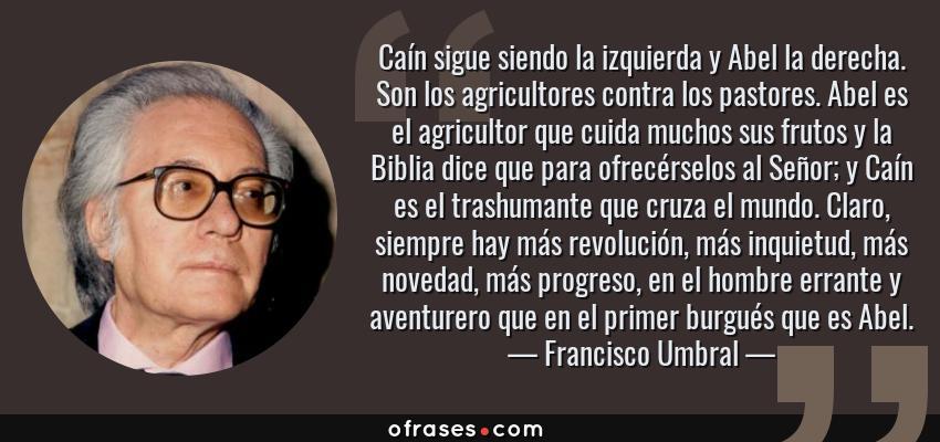 Francisco Umbral Caín Sigue Siendo La Izquierda Y Abel La
