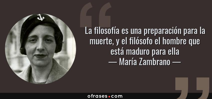 María Zambrano La Filosofía Es Una Preparación Para La