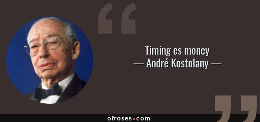 Frases de André Kostolany - Timing es money