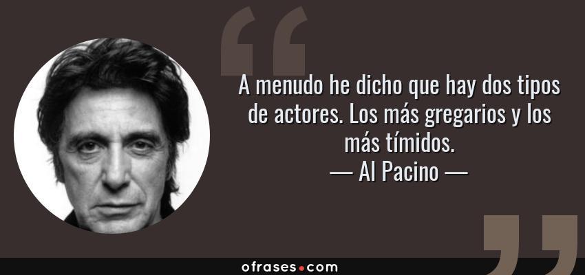 Al Pacino A Menudo He Dicho Que Hay Dos Tipos De Actores