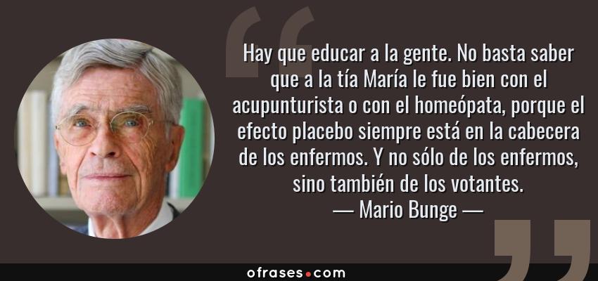 Mario Bunge Hay Que Educar A La Gente No Basta Saber Que A