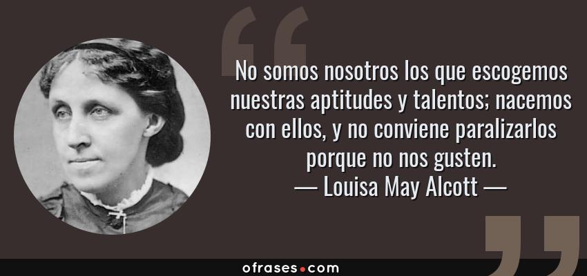Louisa May Alcott No Somos Nosotros Los Que Escogemos