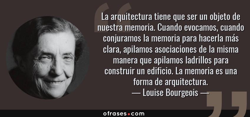Louise Bourgeois La Arquitectura Tiene Que Ser Un Objeto De