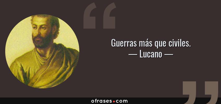Frases de Lucano - Guerras más que civiles.