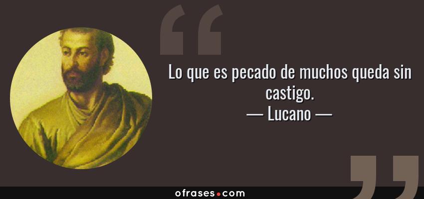 Frases de Lucano - Lo que es pecado de muchos queda sin castigo.
