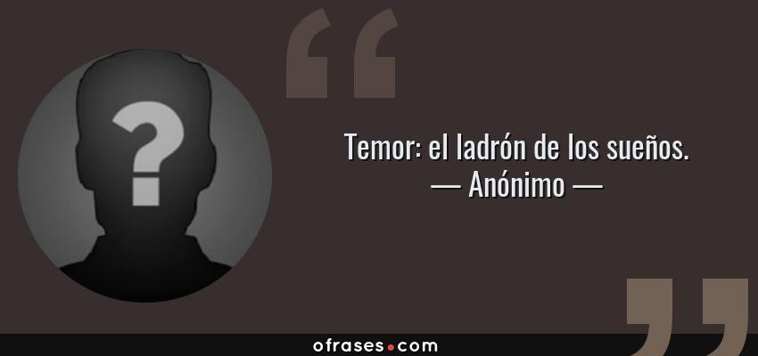 Frases de Anónimo - Temor: el ladrón de los sueños.