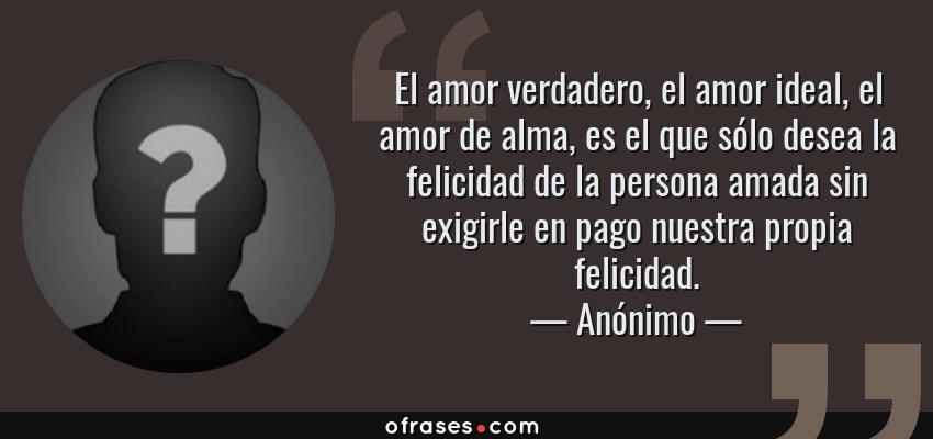 Anonimo El Amor Verdadero El Amor Ideal El Amor De Alma Es El