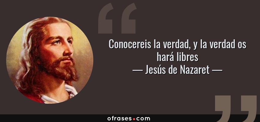 Frases de Jesús de Nazaret - Conocereis la verdad, y la verdad os hará libres