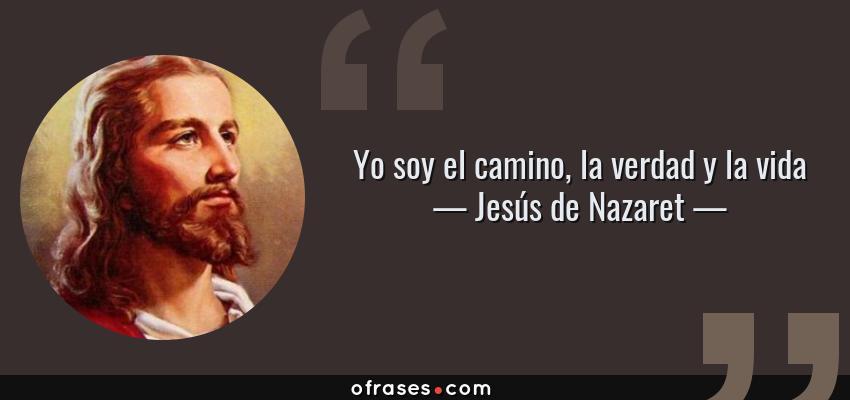 Frases de Jesús de Nazaret - Yo soy el camino, la verdad y la vida