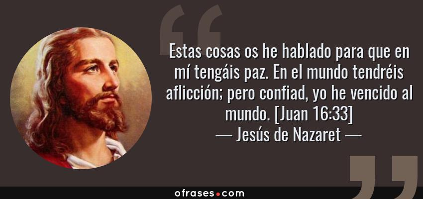 Jesús De Nazaret Estas Cosas Os He Hablado Para Que En Mí