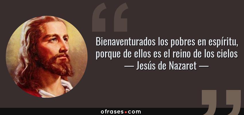 Frases de Jesús de Nazaret - Bienaventurados los pobres en espíritu, porque de ellos es el reino de los cielos