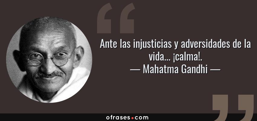 Mahatma Gandhi Ante Las Injusticias Y Adversidades De La