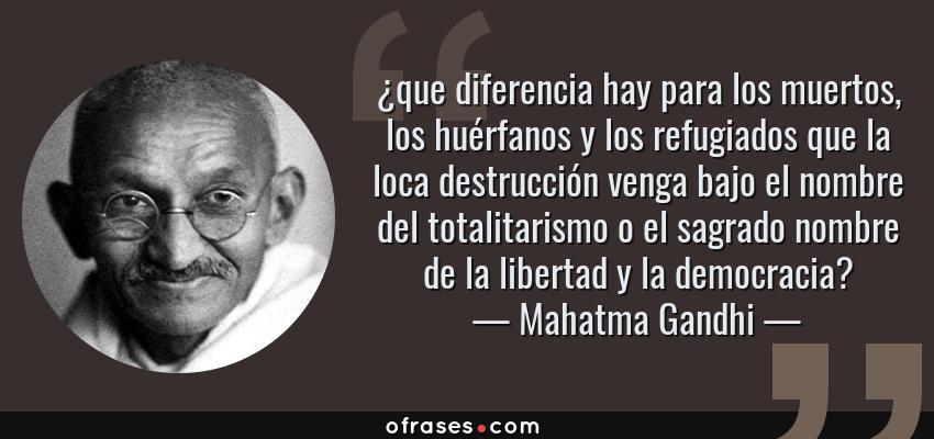 Mahatma Gandhi Que Diferencia Hay Para Los Muertos Los