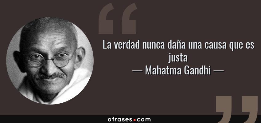 Frases de Mahatma Gandhi - La verdad nunca daña una causa que es justa