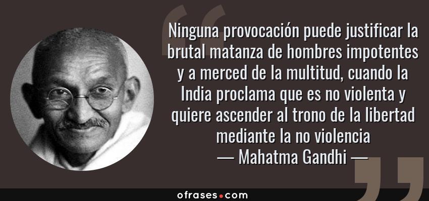 Mahatma Gandhi Ninguna Provocación Puede Justificar La