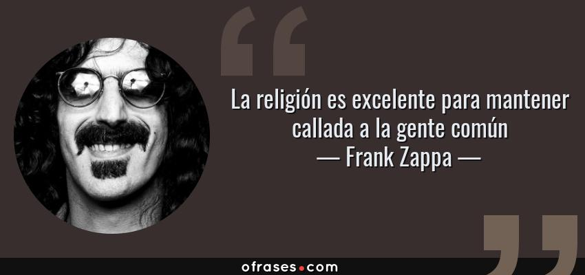 Frank Zappa La Religión Es Excelente Para Mantener Callada