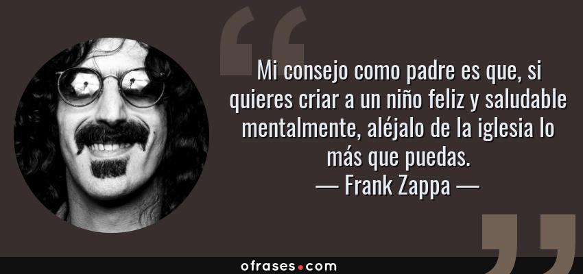 Frank Zappa Mi Consejo Como Padre Es Que Si Quieres Criar