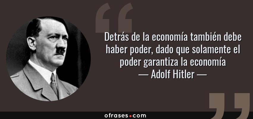 Adolf Hitler Detrás De La Economía También Debe Haber Poder