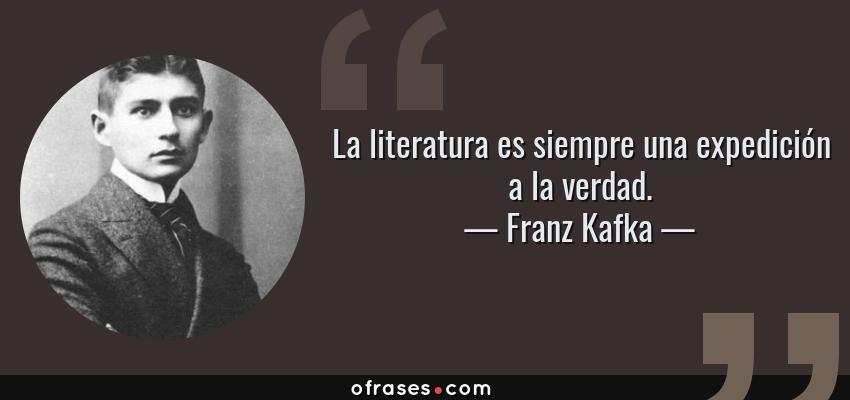Frases de Franz Kafka - La literatura es siempre una expedición a la verdad.