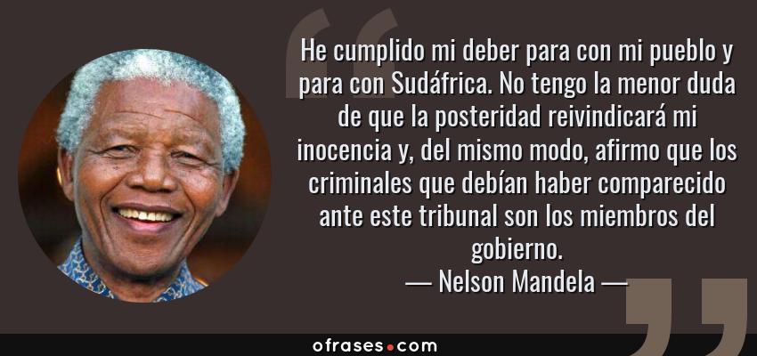 Nelson Mandela He Cumplido Mi Deber Para Con Mi Pueblo Y Para Con