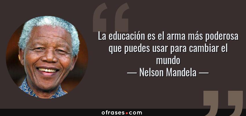 Nelson Mandela La Educación Es El Arma Más Poderosa Que