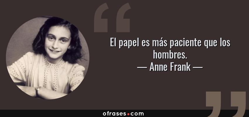 Frases de Anne Frank - El papel es más paciente que los hombres.