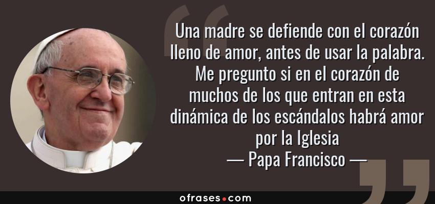 Papa Francisco Una Madre Se Defiende Con El Corazón Lleno De Amor