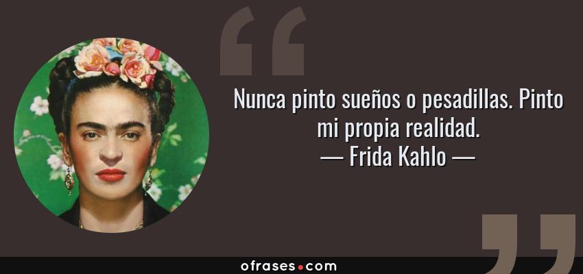 Frida Kahlo Nunca Pinto Sueños O Pesadillas Pinto Mi